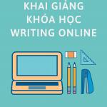 Khai giảng khóa Writing Online tháng 12